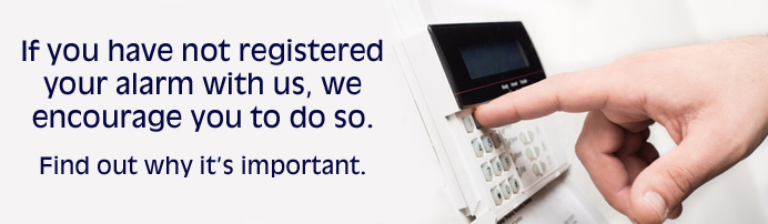 If you have not registered your alarm with us, we encourage you to do so.