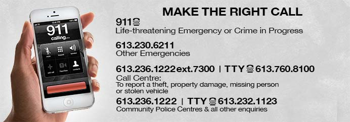 For life threatening emergencise, call 911. For other emergencies, call 613-230-6211. For the call centre, call 613-236-1222 ext 7300 (TTY:613-760-8100). For other enquiries, call 613-236-1222 (TTY: 613-232-1123)