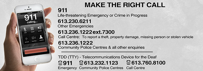 Make the Right Call: 911 for emergencies, 613-230-6211 for other emergencies, Call Centre to report a theft, property damage, missing person or stolen vehicle.