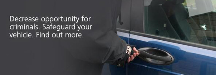 Decrease opportunity for criminals. Safeguard your vehicle.