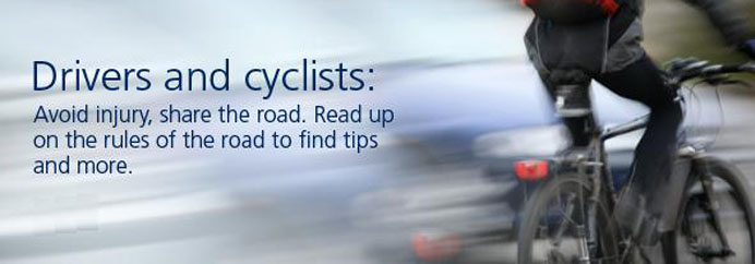 Drives and cyclists: avoid injury, share the road.